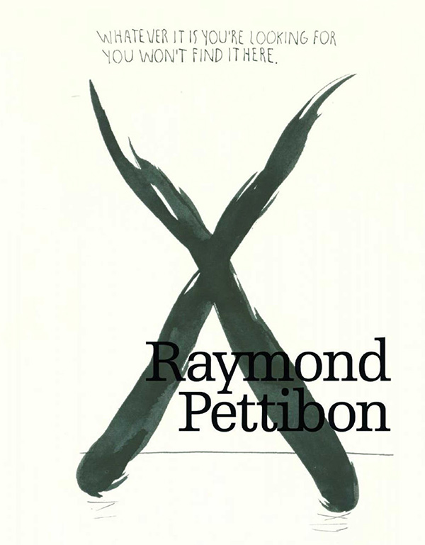 Raymond Pettibon: Whatever It Is You're Looking For, You Won' t Find It Here